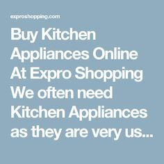 Buy Kitchen Appliances Online At Expro Shopping  We often need Kitchen Appliances as they are very useful and helpful today. Expro Shopping brings to you a diverse collection of Baby Kitchen Appliances at one place at best price.    Shop Online for All Types of Kitchen Appliances  You will come across best Kitchen Appliances, Best deals of all types of Kitchen Appliances with cash on delivery and fast shipment options.    Keywords for best search – Kitchen Appliances  The ideal keywords to…