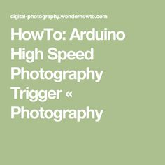 HowTo: Arduino High Speed Photography Trigger « Photography