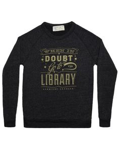 When in Doubt, Go to the Library Sweatshirt