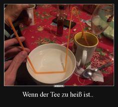 Wenn der Tee zu heiß ist.. | Lustige Bilder, Sprüche, Witze, echt lustig