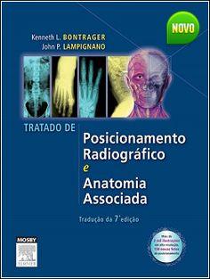 Bontrager 7 Edição - Baixar Bontrager - Tratado de Técnica Radiológica 7ª Edição Completo Esta obra extraordinária apresenta as bases anatômicas.