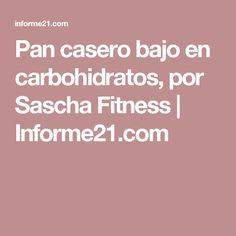 Pan casero bajo en carbohidratos, por Sascha Fitness   Informe21.com                                                                                                                                                                                 Más