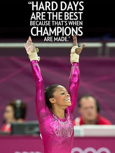"""Hard days are the best because that's when champions are made.""  – Women's gymnastics champ Gabby Douglas, after winning the all-around gold medal, to NBC. See more quotes: http://www.people.com/people/package/gallery/0,,20612225_20620372,00.html#"