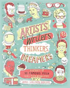 Pictorial book illustrated by James Gulliver Hancock, Artists, Writers, Thinkers Dreamers: Portraits of 50 Famous Folks + All Their Weird Stuff