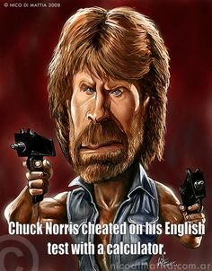 Chuck Norris cheated on his English test with a calculator