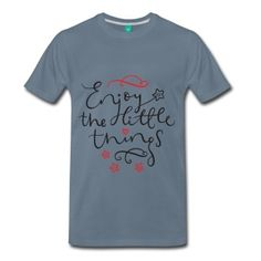 Enjoy The Little Things Men's Premium T-Shirt ✓ Unlimited options to combine colours, sizes & styles ✓ Discover T-Shirts by international designers now! Happy Birthdays, Happy Birthday Messages, Got Quotes, Little Things, Platforms, Mens Tops, T Shirt, Ebay, Women