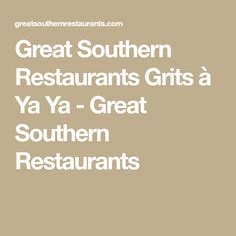 Great Southern Restaurants Grits à Ya Ya - Great Southern Restaurants