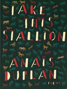 Take This Stallion: Poems by Anais Duplan. Brooklyn Arts Press, 2016.