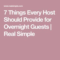 7 Things Every Host Should Provide for Overnight Guests | Real Simple