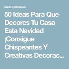 50 Ideas Para Que Decores Tu Casa Esta Navidad ¡Consigue Chispeantes Y Creativas Decoraciones Para Este Año! - Manos Creativas
