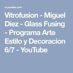 Vitrofusion - Miguel Diez - Glass Fusing - Programa Arte Estilo y Decoracion 6/7 - YouTube