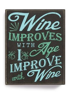 Primitives by Kathy 'Wine Improves with Age. I Improve with Wine' Box Sign - Black Wine Signs, Vintage Wine, Vintage Cups, Box Signs, In Vino Veritas, Wine Time, Wine And Beer, Wine Making, Funny Signs