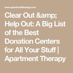 Clear Out & Help Out: A Big List of the Best Donation Centers for All Your Stuff | Apartment Therapy