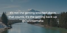 It's not the getting knocked down that counts, it's the getting back up @DarinSamaha
