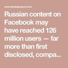 Russian content on Facebook may have reached 126 million users — far more than first disclosed, company testimony says - The Washington Post