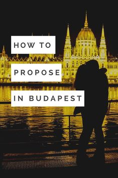 The cutest/craziest/most beautiful places to pop the question in Budapest...we're sharing with you how to propose in the city!