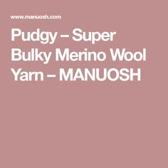 Pudgy – Super Bulky Merino Wool Yarn – MANUOSH