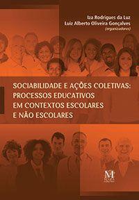 Sociabilidade e ações coletivas : processos educativos em contextos escolares e não escolares / Iza Rodrigues da Luz, Luiz Alberto Oliveira Gonçalves (organizadores)