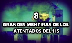 8 GRANDES MENTIRAS DE LOS ATENTADOS DEL 11 DE SEPTIEMBRE