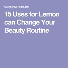 15 Uses for Lemon can Change Your Beauty Routine