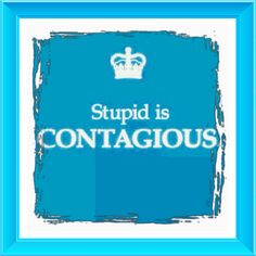 Stupid is CONTAGIOUS!  ROFLOL!
