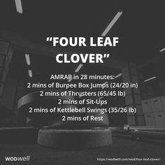 """Four Leaf Clover"" WOD - AMRAP in 28 minutes: 2 mins of Burpee Box Jumps (24/20 in); 2 mins of Thrusters (65/45 lb); 2 mins of Sit-Ups; 2 mins of Kettlebell Swings (35/26 lb); 2 mins of Rest https://www.kettlebellmaniac.com/kettlebell-exercises/"