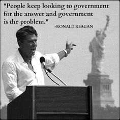 """The Great Ronald Reagan: """"People keep looking to government for the answer and government is the problem"""". You could insert """"Obama"""" or """"Democrats"""" or """"Liberals"""" or """"freeloaders"""" in place of """"people"""" and still be correct. Ronald Reagan Zitate, Ronald Reagan Quotes, President Ronald Reagan, 40th President, President Quotes, Great Quotes, Me Quotes, Inspirational Quotes, Clever Quotes"""