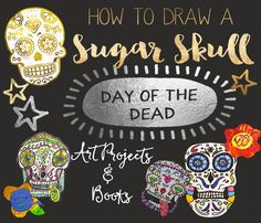 How to Draw a Sugar Skull and other Day of the Dead Art Projects for Kids