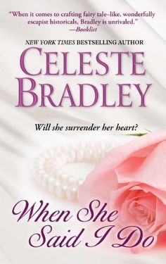 When She Said I Do by Celeste Bradley +++ (Book 1 of the Wicked Worthington Series)