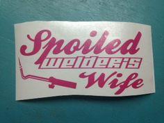 Spoiled Welder's Wife welder decal..Choose by SouthernTreasuresMS