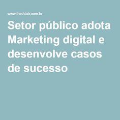 Setor público adota Marketing digital e desenvolve casos de sucesso