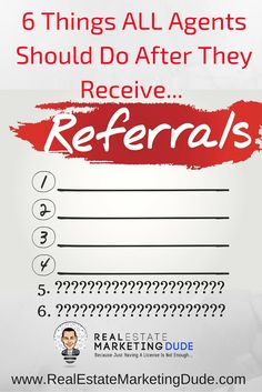 Real estate referrals run our business, but what do you do when you get one? Real Estate marketing http://www.realestatemarketingdude.com/the-6-things-you-must-do-with-every-referral-you-receive/