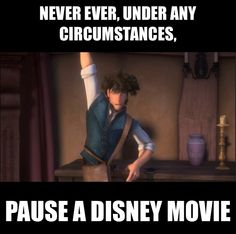 Never pause a Disney movie. Always pause a Disney movie