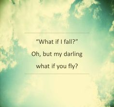 There is freedom waiting for you, on the breezes of the sky, And you ask 'What if i fall?' Oh but my darling, what if you fly? Fly Quotes, Quotes To Live By, Motivational Quotes, Life Quotes, Inspirational Quotes, Inspire Quotes, Citation Motivation Sport, Monday Motivation, The Words