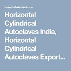 Horizontal Cylindrical Autoclaves India, Horizontal Cylindrical Autoclaves Exporters, Horizontal Cylindrical Autoclaves Manufacturer