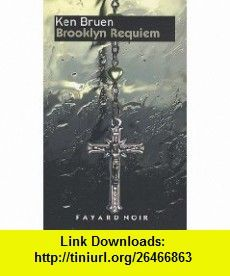 Brooklyn Requiem (French Edition) (9782213637167) Ken Bruen , ISBN-10: 2213637164  , ISBN-13: 978-2213637167 ,  , tutorials , pdf , ebook , torrent , downloads , rapidshare , filesonic , hotfile , megaupload , fileserve