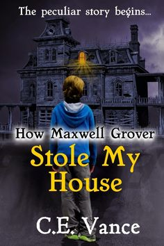 #IndieBooksBeSeen: How Maxwell Grover Stole My House by C.E. Vance