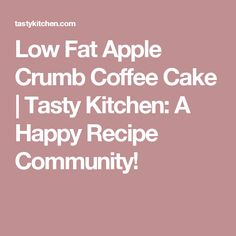 Low Fat Apple Crumb Coffee Cake | Tasty Kitchen: A Happy Recipe Community!