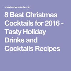 8 Best Christmas Cocktails for 2016 - Tasty Holiday Drinks and Cocktails Recipes