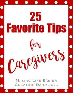 My Top 25 Favorite Tips for Caregivers - Creating Daily Joys Alzheimer Care, Dementia Care, Alzheimer's And Dementia, Vascular Dementia, Caregiver Quotes, Alzheimers Awareness, Diabetes Awareness, Dementia Activities, Elderly Activities