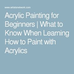 Acrylic Painting for Beginners | What to Know When Learning How to Paint with Acrylics