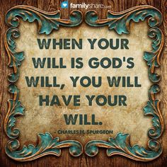 When your will is God's Will, you will have your will.