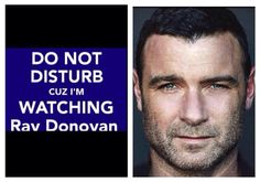 Do Not Disturb Cuz I'm Watching Ray Donovan Best Tv Shows, Favorite Tv Shows, Movies And Tv Shows, Me Quotes, Funny Quotes, Ray Donovan, Liev Schreiber, Man Ray, Me Tv
