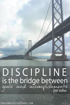 Discipline is the bridge between goals and accomplishments - Jim Rohn