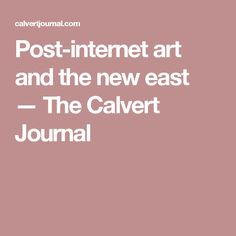 Post-internet art and the new east — The Calvert Journal