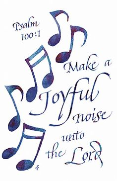Psalm 100:1-2 Shout for joy to the Lord, all the earth. Worship the Lord with gladness, come before him with joyful songs.