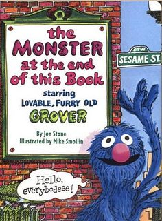 There's a Monster at the End of this Book by Jon Stone. Loved it as a child!