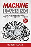 Free Kindle Book -   Machine Learning: Your Ultimate Guide on Machine Learning, Agile Project Management AND Hacking - A Three Book Bundle (Adware, Malware, Neural Networks, ... Learning, Project Management, Hacking)
