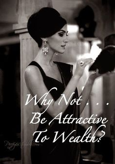 Why Not . . . Be Attractive to Wealth? - The Simply Luxurious Life