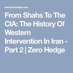 From Shahs To The CIA: The History Of Western Intervention In Iran - Part 2 | Zero Hedge